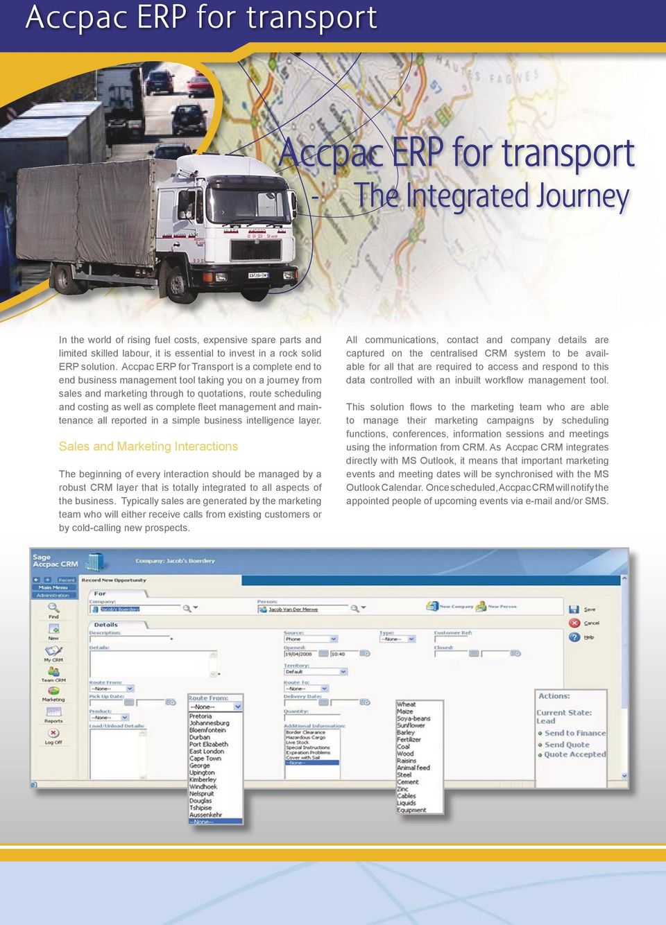 Accpac ERP for Transport is a complete end to end business management tool taking you on a journey from sales and marketing through to quotations, route scheduling and costing as well as complete