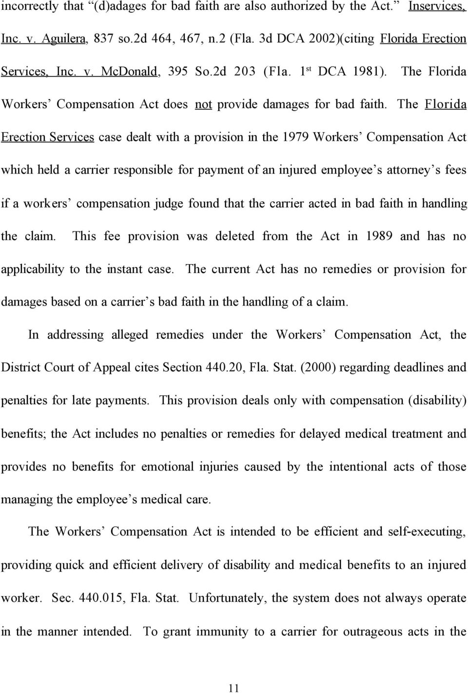 The Florida Erection Services case dealt with a provision in the 1979 Workers Compensation Act which held a carrier responsible for payment of an injured employee s attorney s fees if a workers