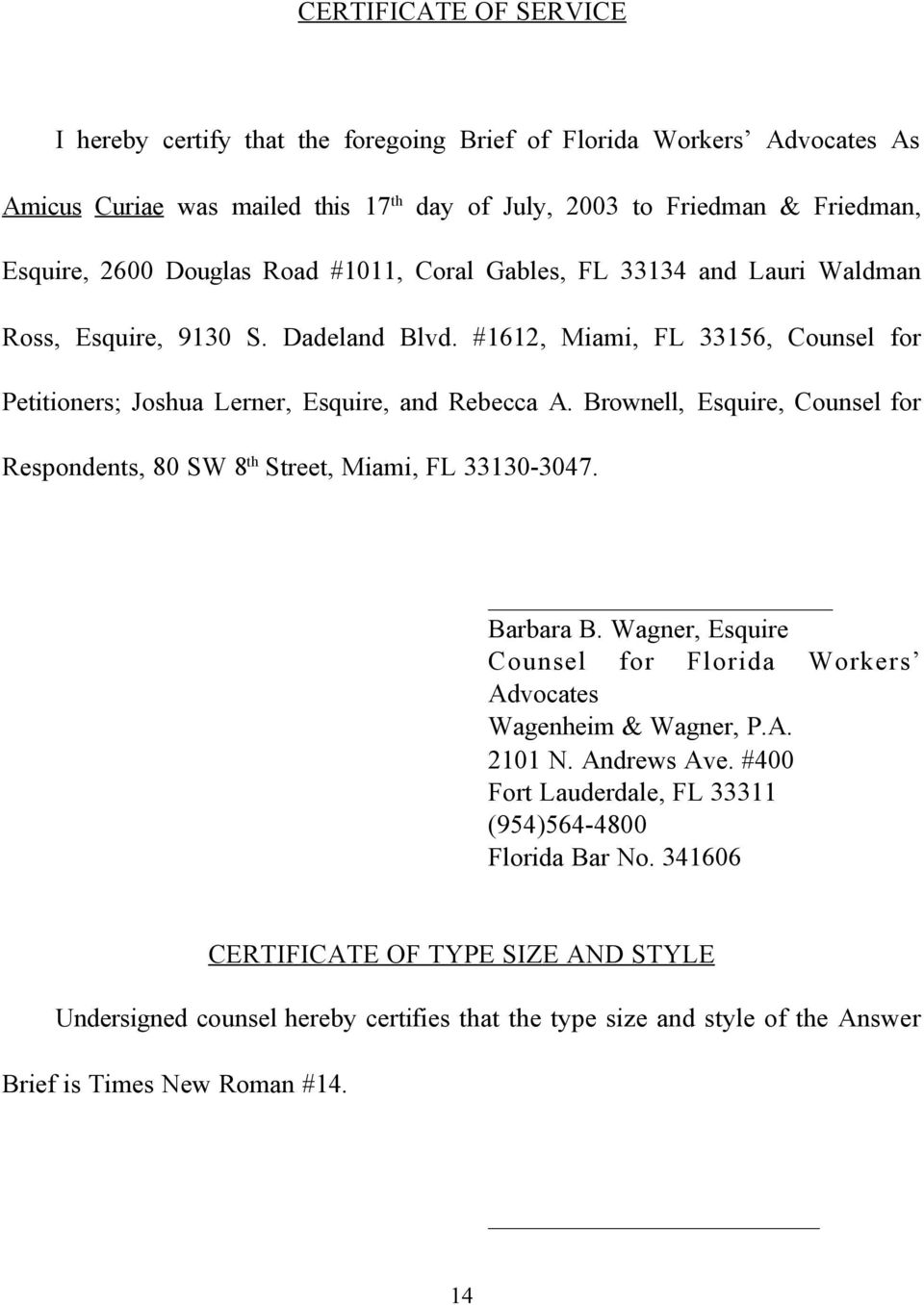 Brownell, Esquire, Counsel for Respondents, 80 SW 8 th Street, Miami, FL 33130-3047. Barbara B. Wagner, Esquire Counsel for Florida Workers Advocates Wagenheim & Wagner, P.A. 2101 N. Andrews Ave.