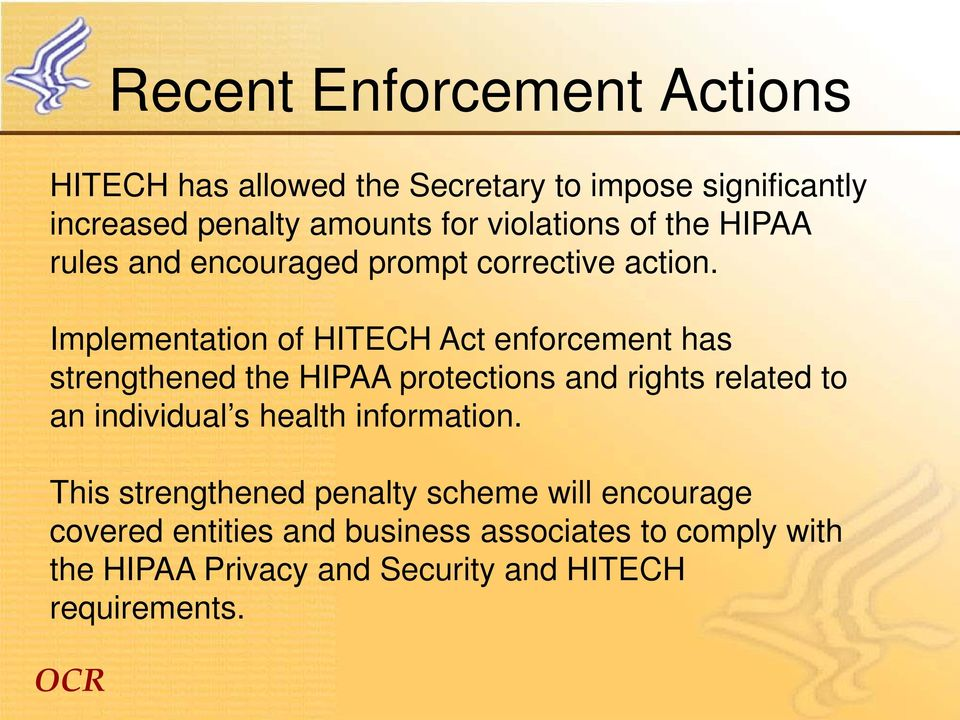 Implementation of HITECH Act enforcement has strengthened the HIPAA protections and rights related to an individual s
