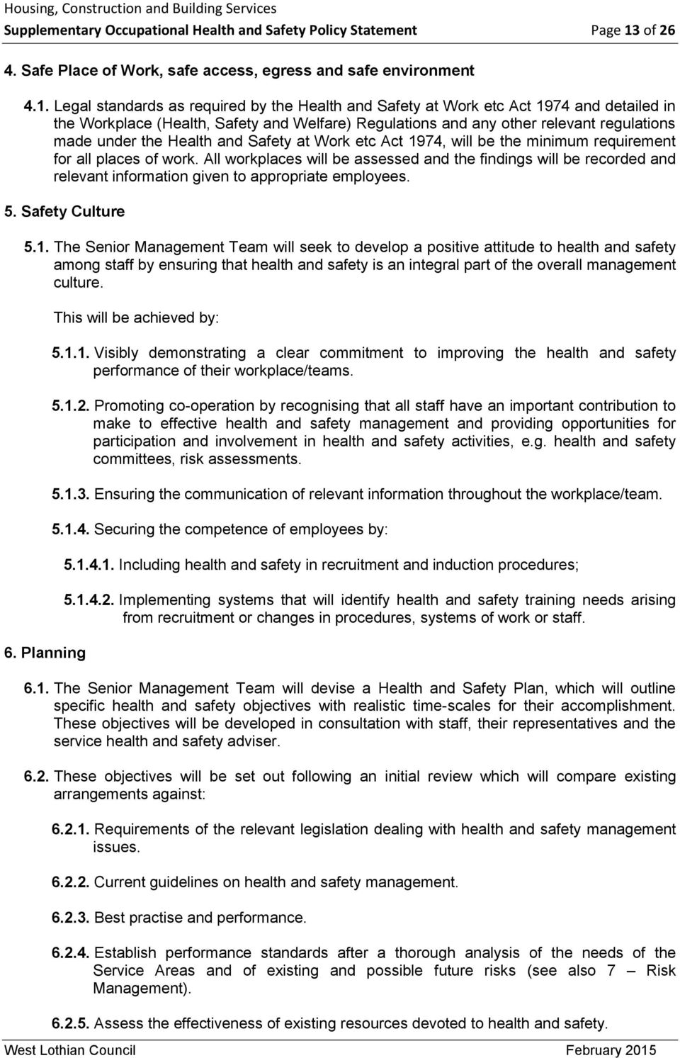 Legal standards as required by the Health and Safety at Work etc Act 1974 and detailed in the Workplace (Health, Safety and Welfare) Regulations and any other relevant regulations made under the