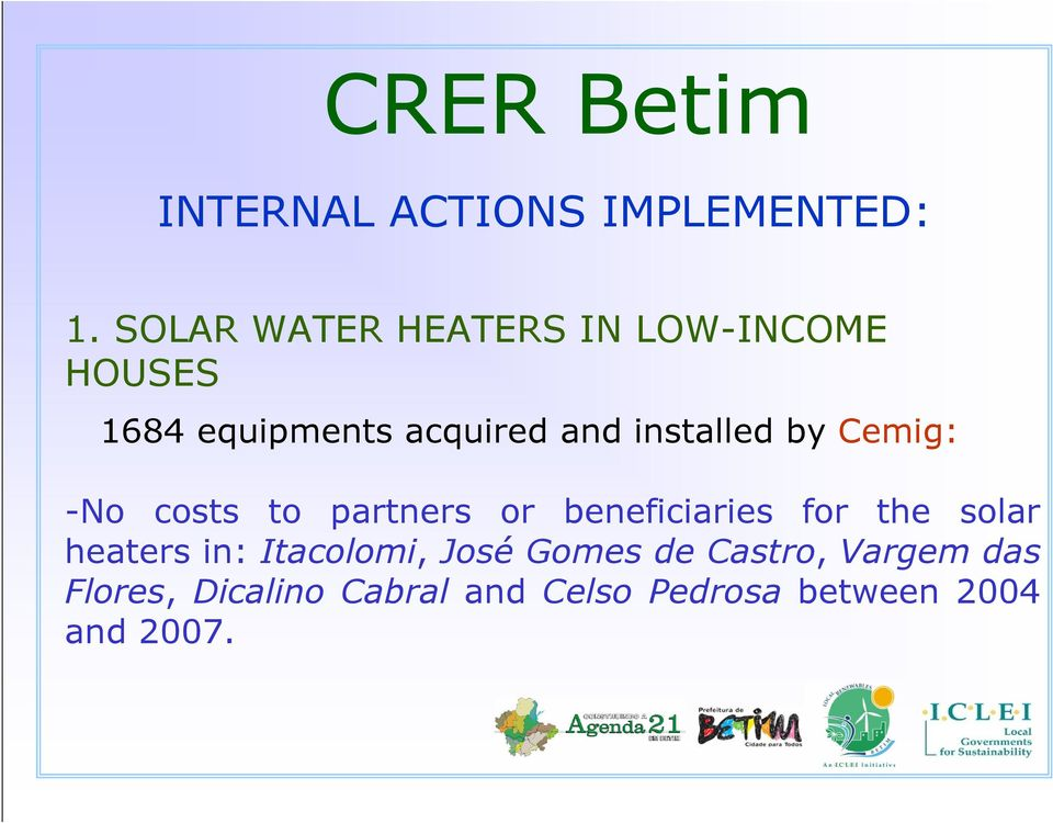 installed by Cemig: -No costs to partners or beneficiaries for the solar