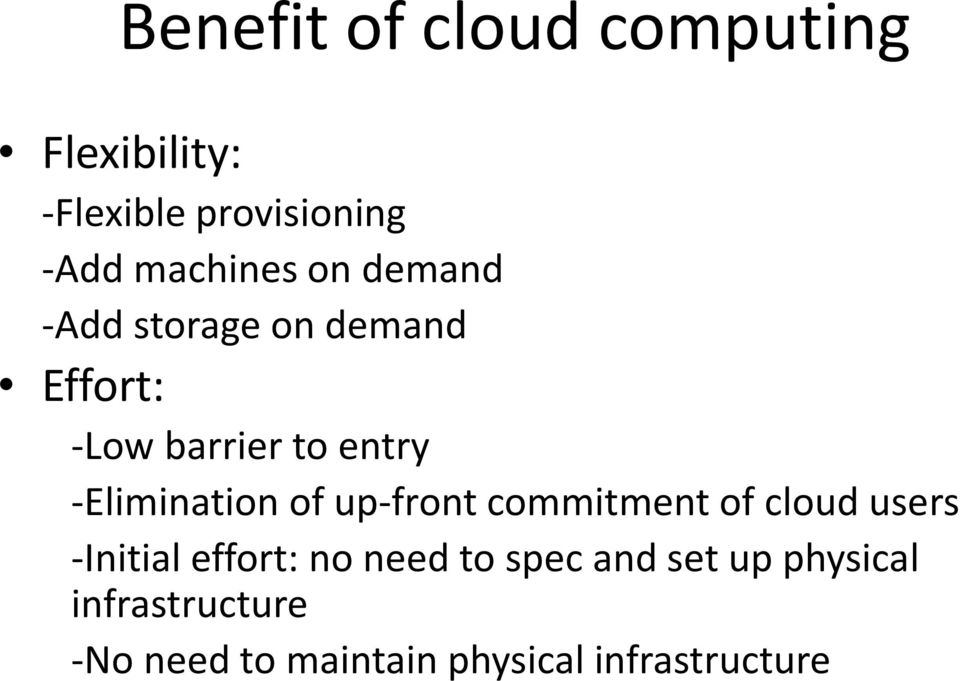 -Elimination of up-front commitment of cloud users -Initial effort: no need