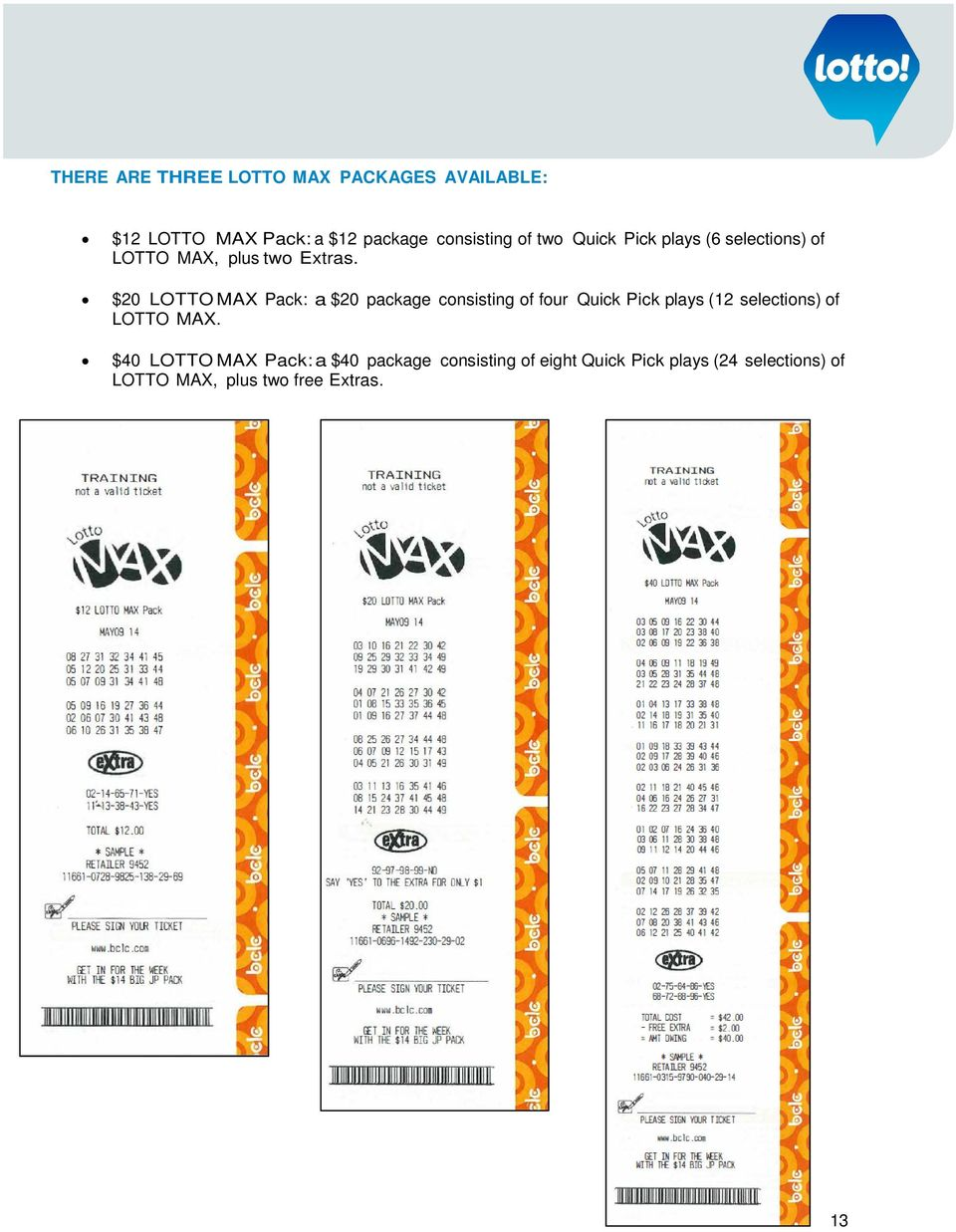 $20 LOTTO MAX Pack: a $20 package consisting of four Quick Pick plays (12 selections) of LOTTO