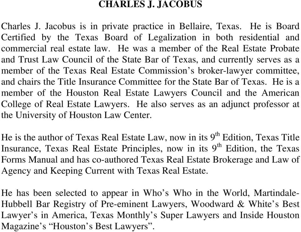 the Title Insurance Committee for the State Bar of Texas. He is a member of the Houston Real Estate Lawyers Council and the American College of Real Estate Lawyers.