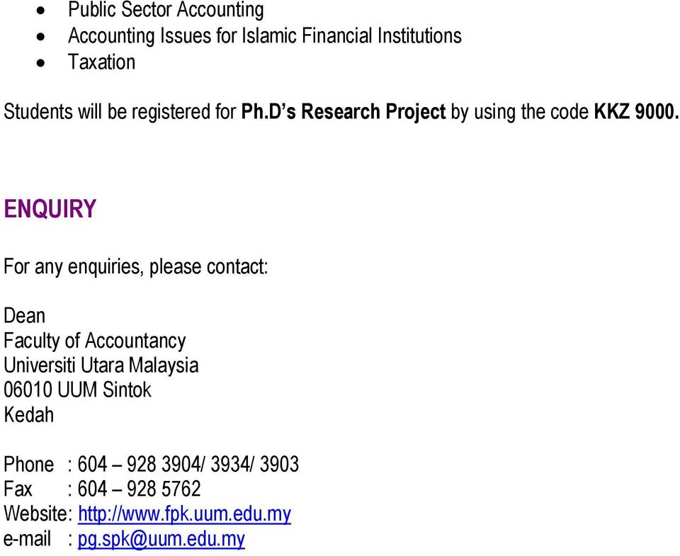 ENQUIRY For any enquiries, please contact: Dean Faculty of Accountancy Universiti Utara Malaysia
