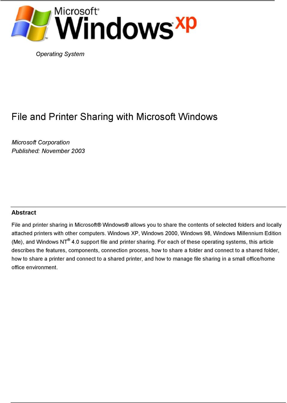 Windows XP, Windows 2000, Windows 98, Windows Millennium Edition (Me), and Windows NT 4.0 support file and printer sharing.