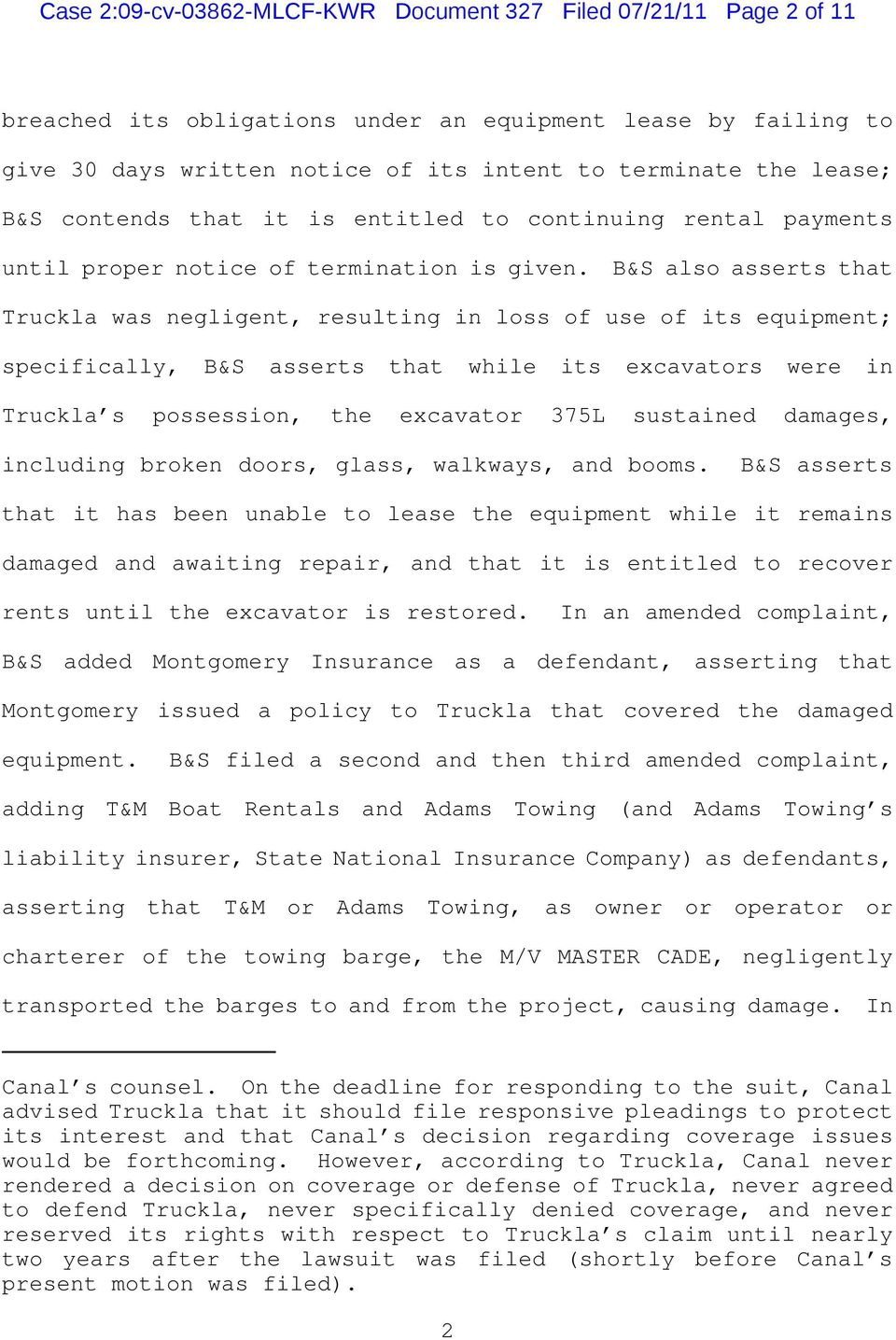 B&S also asserts that Truckla was negligent, resulting in loss of use of its equipment; specifically, B&S asserts that while its excavators were in Truckla s possession, the excavator 375L sustained