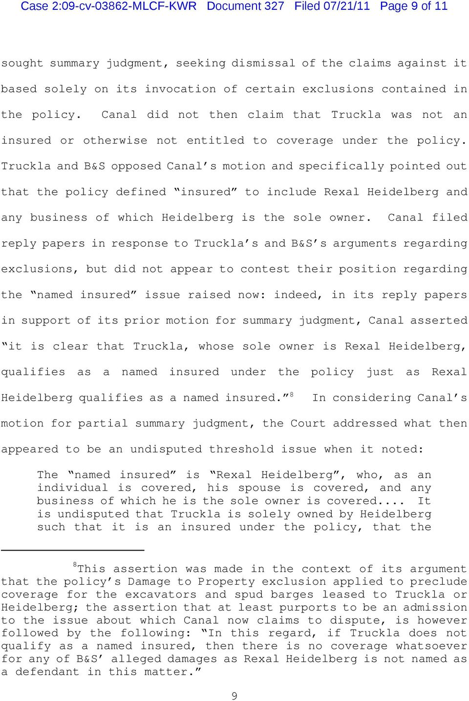 Truckla and B&S opposed Canal s motion and specifically pointed out that the policy defined insured to include Rexal Heidelberg and any business of which Heidelberg is the sole owner.