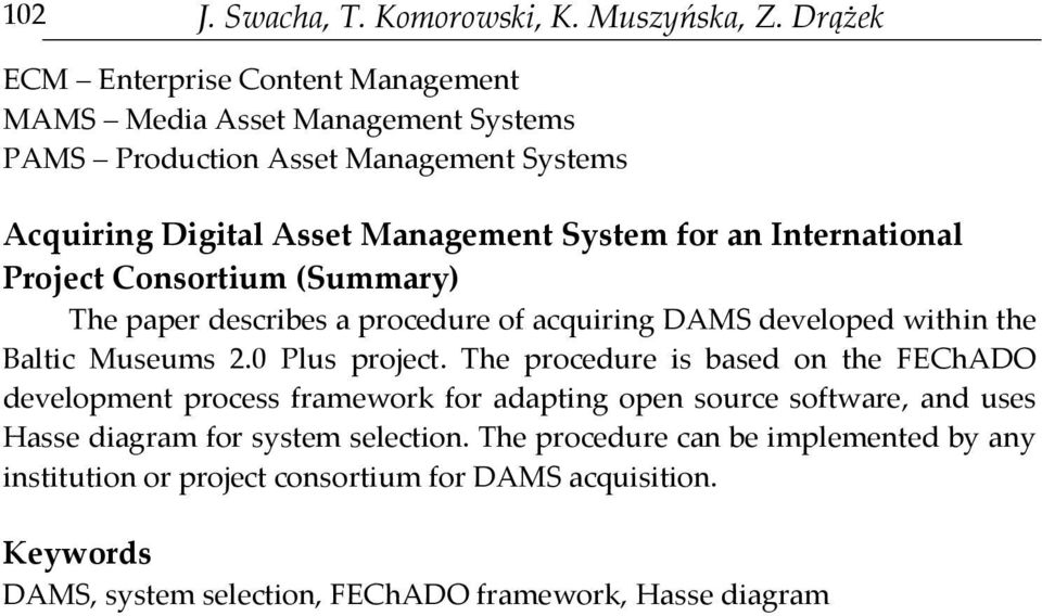 International Project Consortium (Summary) The paper describes a procedure of acquiring DAMS developed within the Baltic Museums 2.0 Plus project.