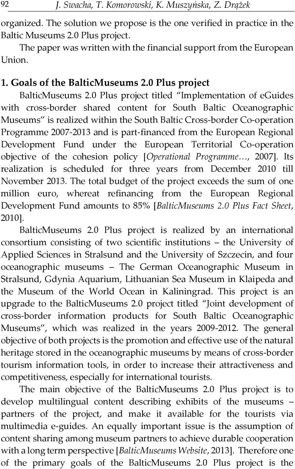 0 Plus project titled Implementation of eguides with cross-border shared content for South Baltic Oceanographic Museums is realized within the South Baltic Cross-border Co-operation Programme