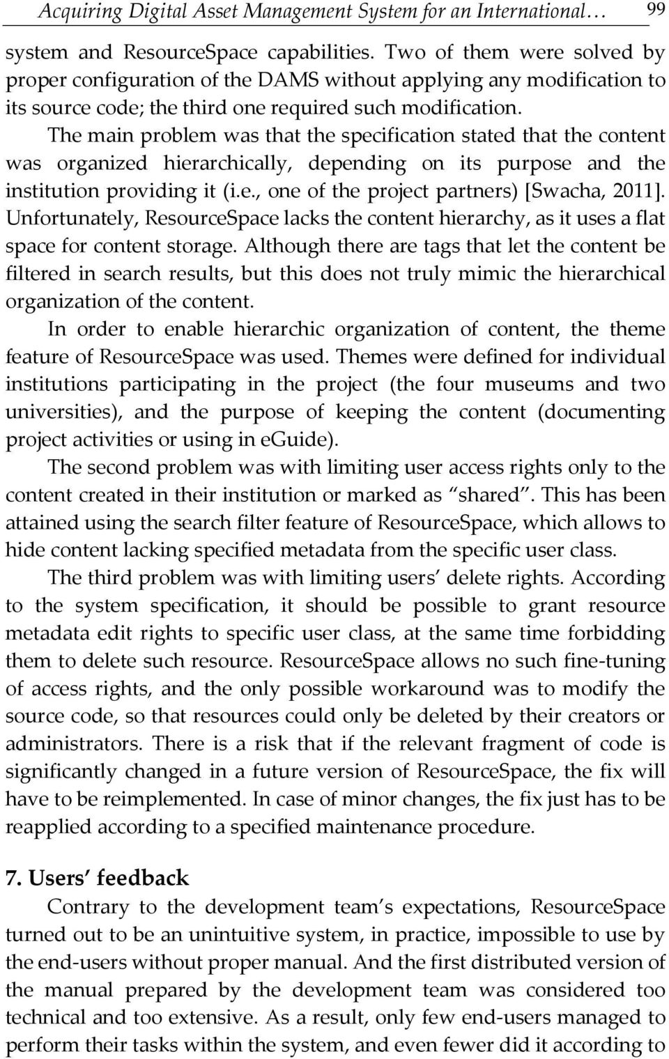 The main problem was that the specification stated that the content was organized hierarchically, depending on its purpose and the institution providing it (i.e., one of the project partners) [Swacha, 2011].