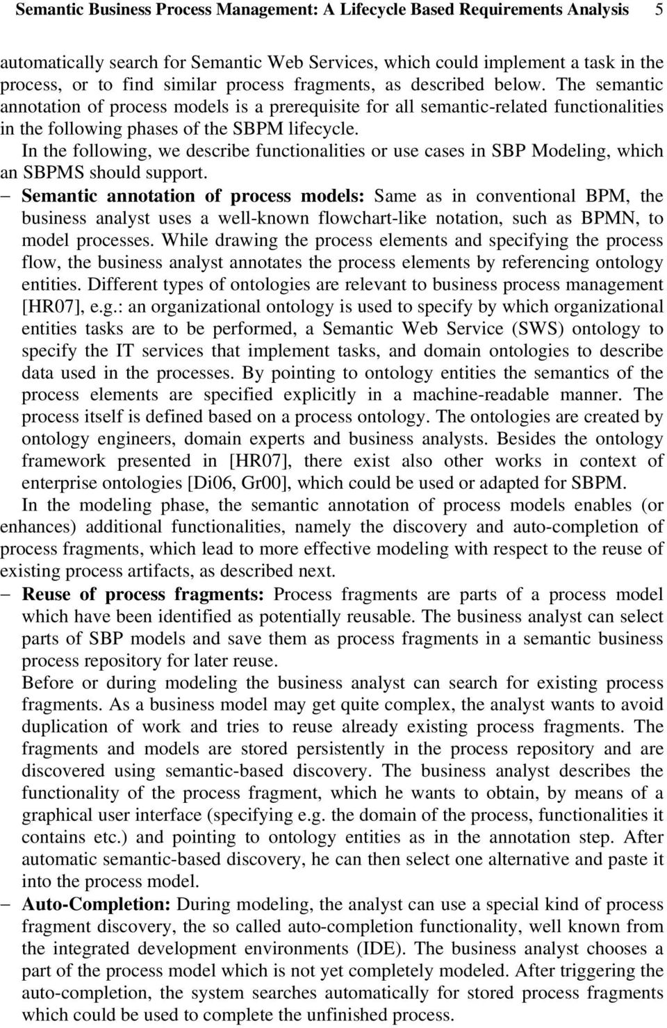 In the following, we describe functionalities or use cases in SBP Modeling, which an SBPMS should support.