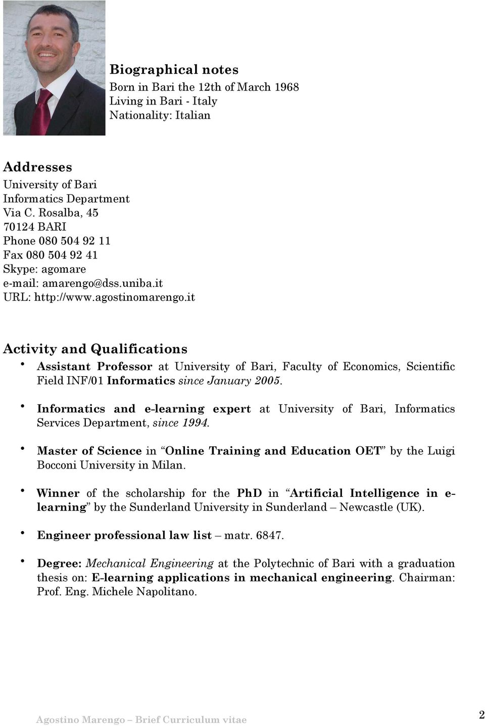 it Activity and Qualifications Assistant Professor at University of Bari, Faculty of Economics, Scientific Field INF/01 Informatics since January 2005.