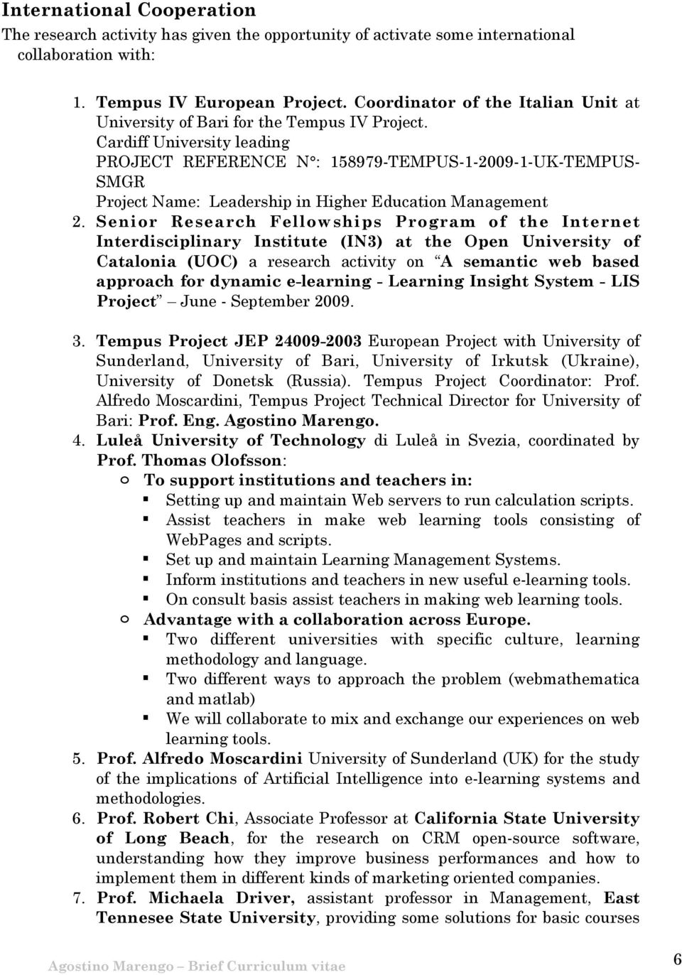 Cardiff University leading PROJECT REFERENCE N : 158979-TEMPUS-1-2009-1-UK-TEMPUS- SMGR Project Name: Leadership in Higher Education Management 2.