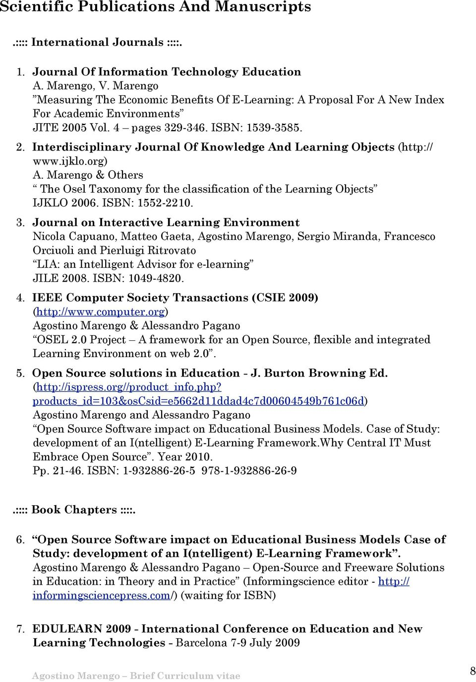ijklo.org) A. Marengo & Others The Osel Taxonomy for the classification of the Learning Objects IJKLO 2006. ISBN: 1552-2210. 3.