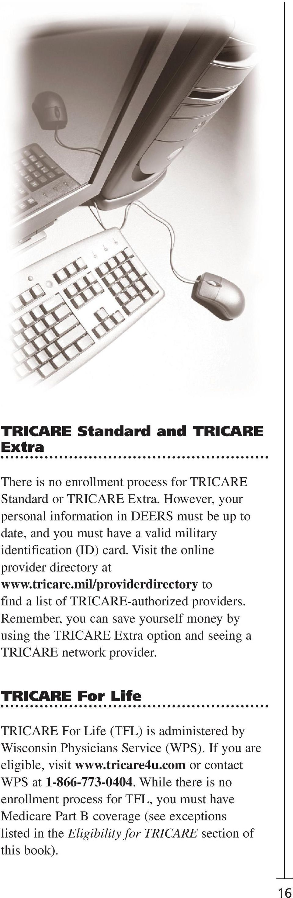 mil/providerdirectory to find a list of TRICARE-authorized providers. Remember, you can save yourself money by using the TRICARE Extra option and seeing a TRICARE network provider.
