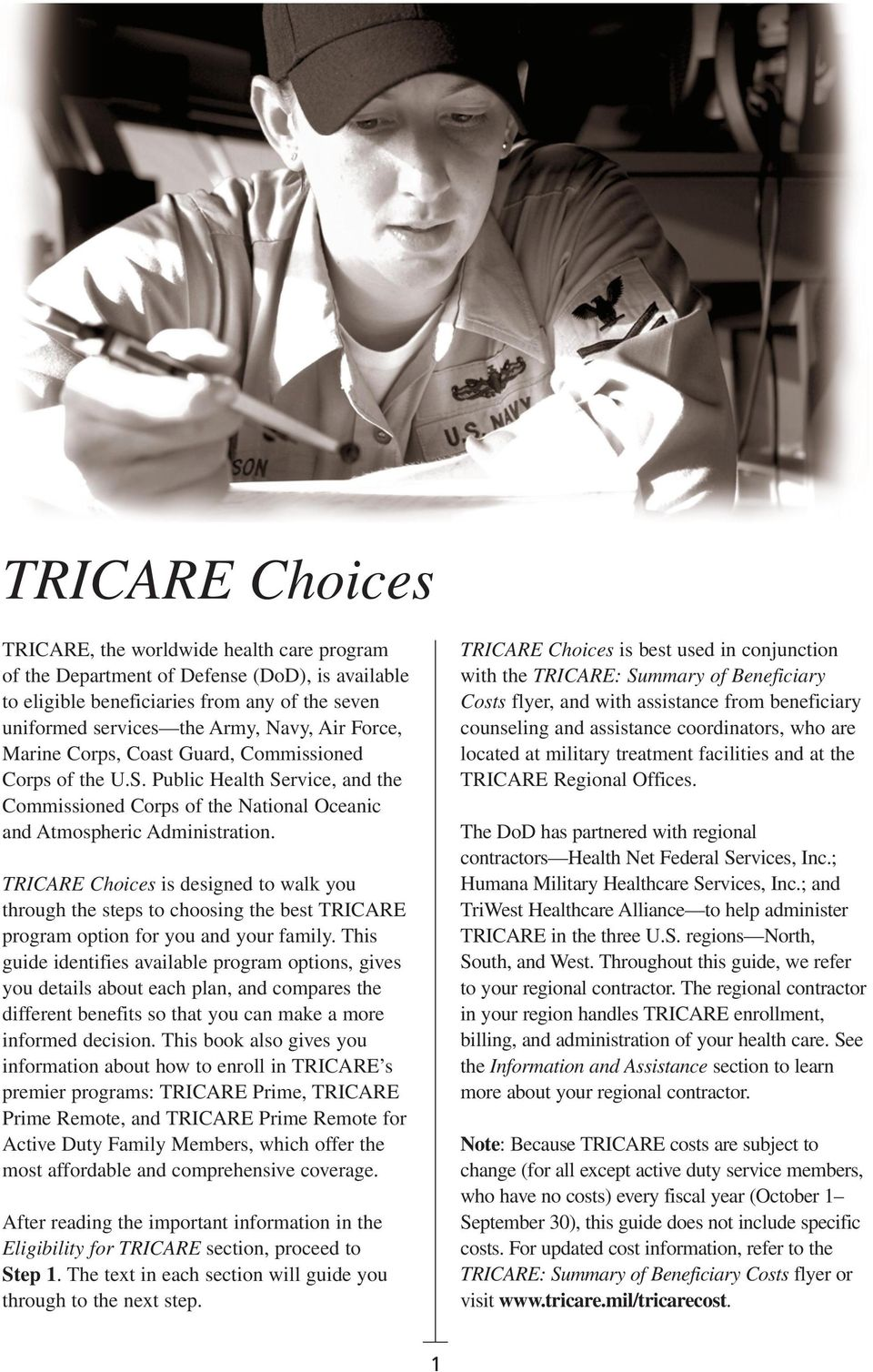 TRICARE Choices is designed to walk you through the steps to choosing the best TRICARE program option for you and your family.