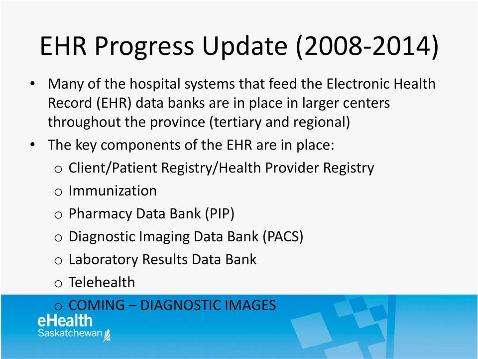 EHR are in place: o Client/Patient Registry/Health Provider Registry o Immunization o Pharmacy Data Bank (PIP)
