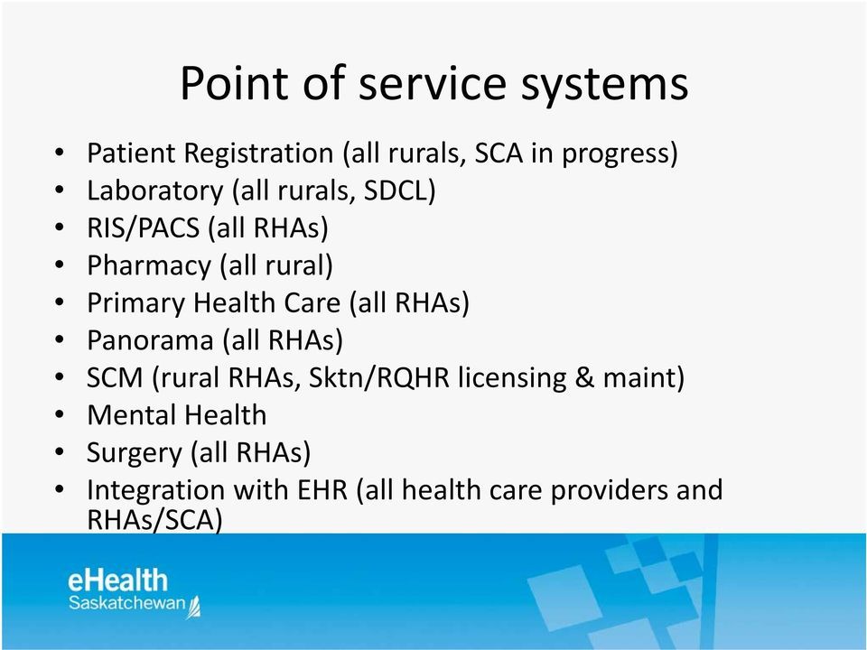 Health Care (all RHAs) Panorama (all RHAs) SCM (rural RHAs, Sktn/RQHR licensing &