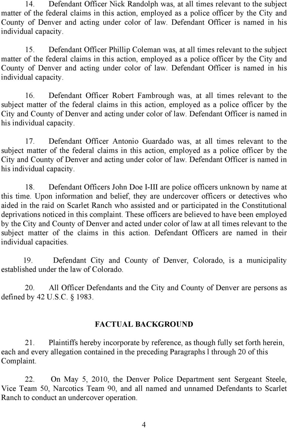 Defendant Officer Phillip Coleman was, at all times relevant to the subject matter of the federal claims in this action, employed as a police officer by the City and County of Denver and acting under