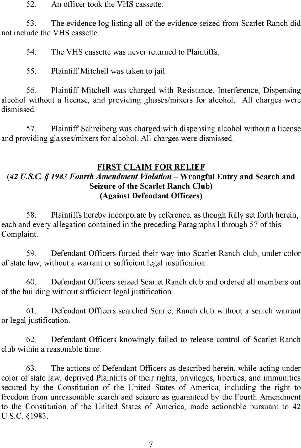 Plaintiff Mitchell was charged with Resistance, Interference, Dispensing alcohol without a license, and providing glasses/mixers for alcohol. All charges were dismissed. 57.