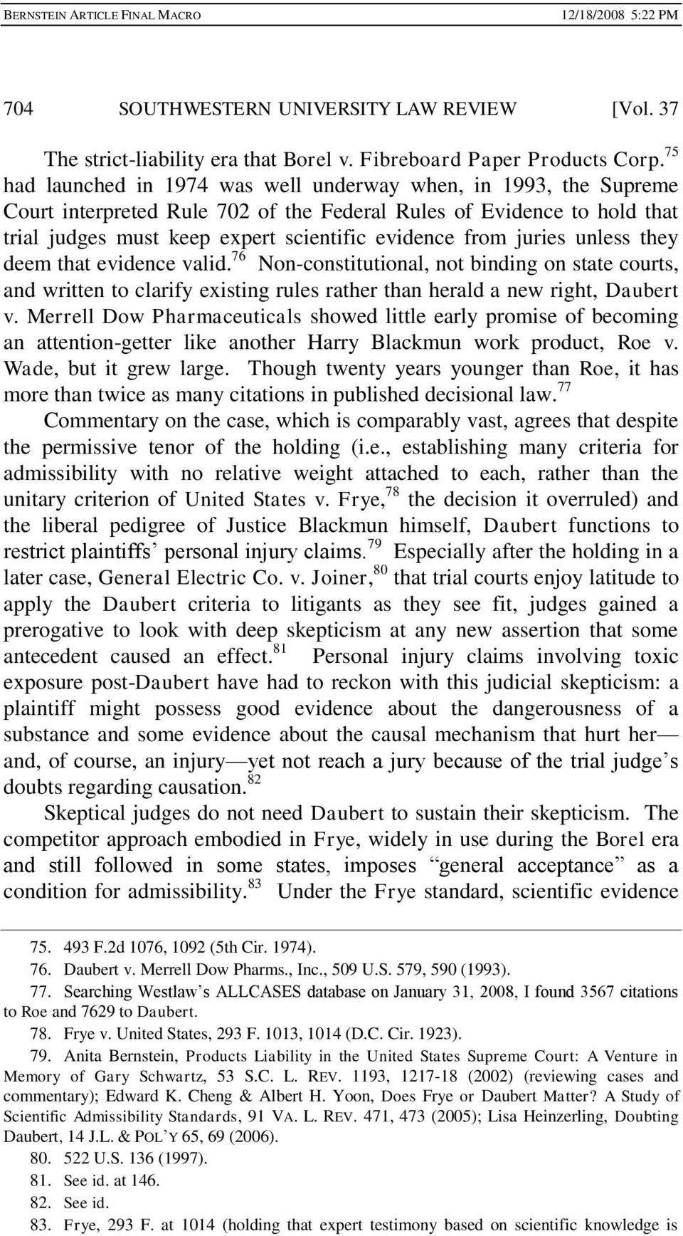 juries unless they deem that evidence valid. 76 Non-constitutional, not binding on state courts, and written to clarify existing rules rather than herald a new right, Daubert v.