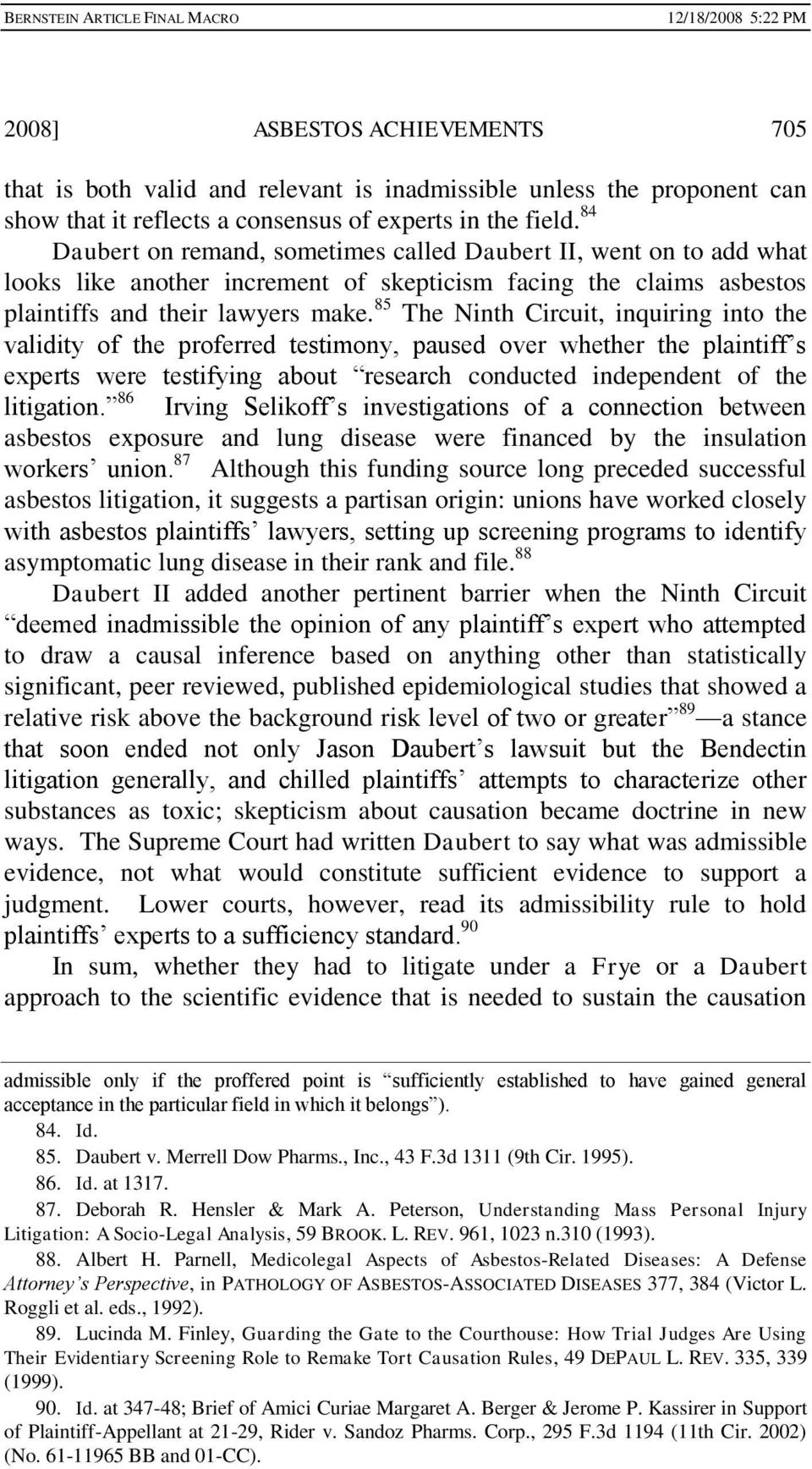85 The Ninth Circuit, inquiring into the validity of the proferred testimony, paused over whether the plaintiff s experts were testifying about research conducted independent of the litigation.
