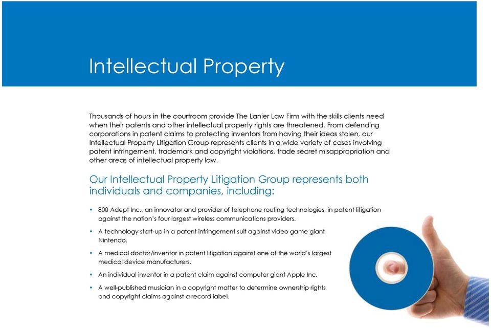 patent infringement, trademark and copyright violations, trade secret misappropriation and other areas of intellectual property law.