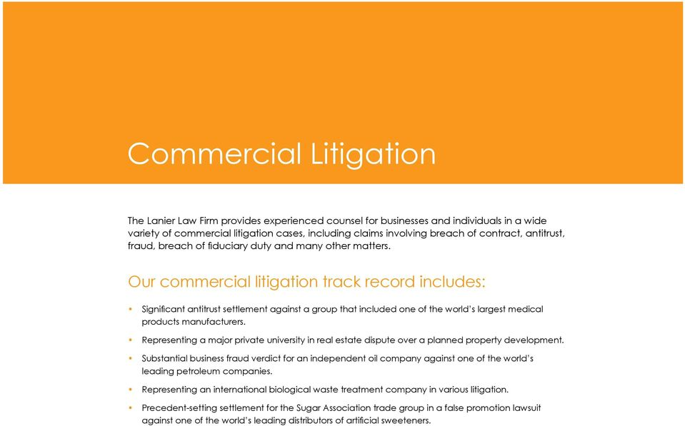 Our commercial litigation track record includes: Significant antitrust settlement against a group that included one of the world s largest medical products manufacturers.