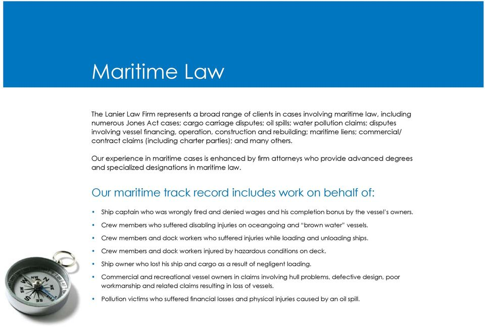 Our experience in maritime cases is enhanced by firm attorneys who provide advanced degrees and specialized designations in maritime law.