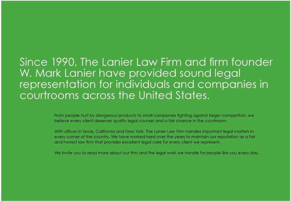 With offices in Texas, California and New York, The Lanier Law Firm handles important legal matters in every corner of the country.