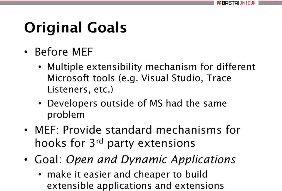 ) Developers outside of MS had the same problem MEF: Provide standard mechanisms for