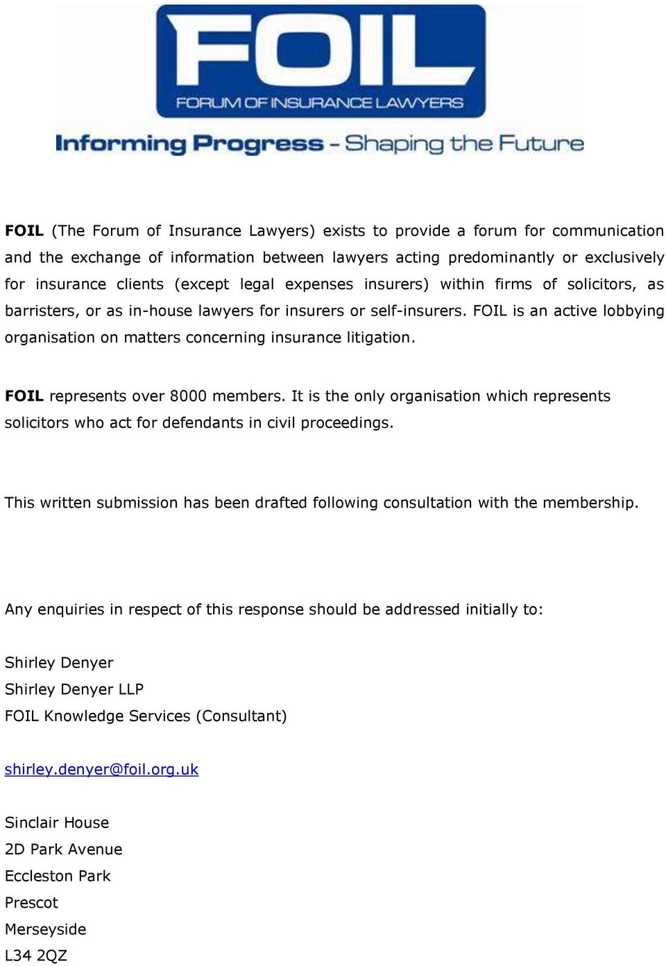 FOIL is an active lobbying organisation on matters concerning insurance litigation. FOIL represents over 8000 members.
