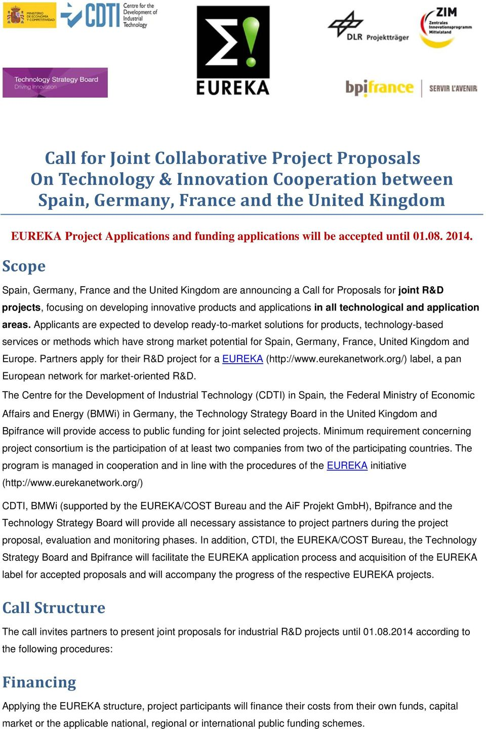 Scope Spain, Germany, France and the United Kingdom are announcing a Call for Proposals for joint R&D projects, focusing on developing innovative products and applications in all technological and