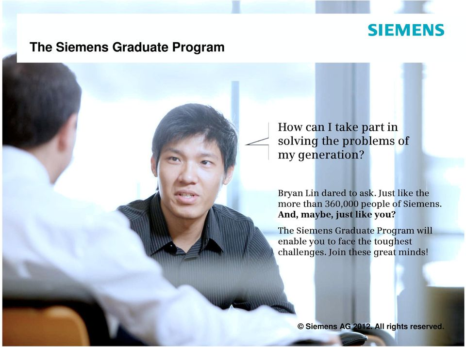 Just like the more than 360,000 people of Siemens.
