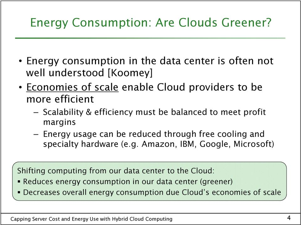 efficient Scalability & efficiency must be balanced to meet profit margins Energy usage can be reduced through free cooling and