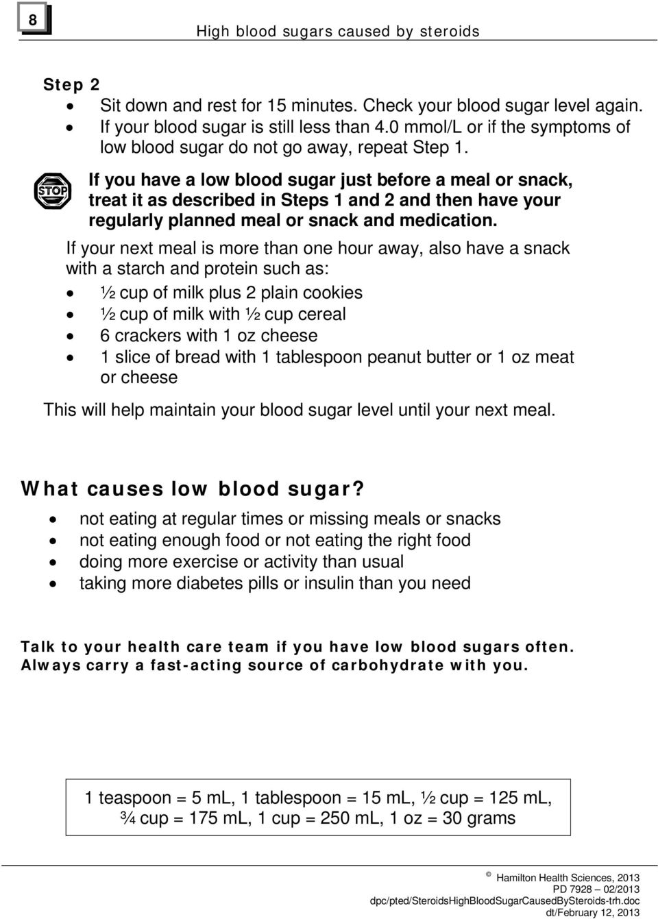 If you have a low blood sugar just before a meal or snack, treat it as described in Steps 1 and 2 and then have your regularly planned meal or snack and medication.
