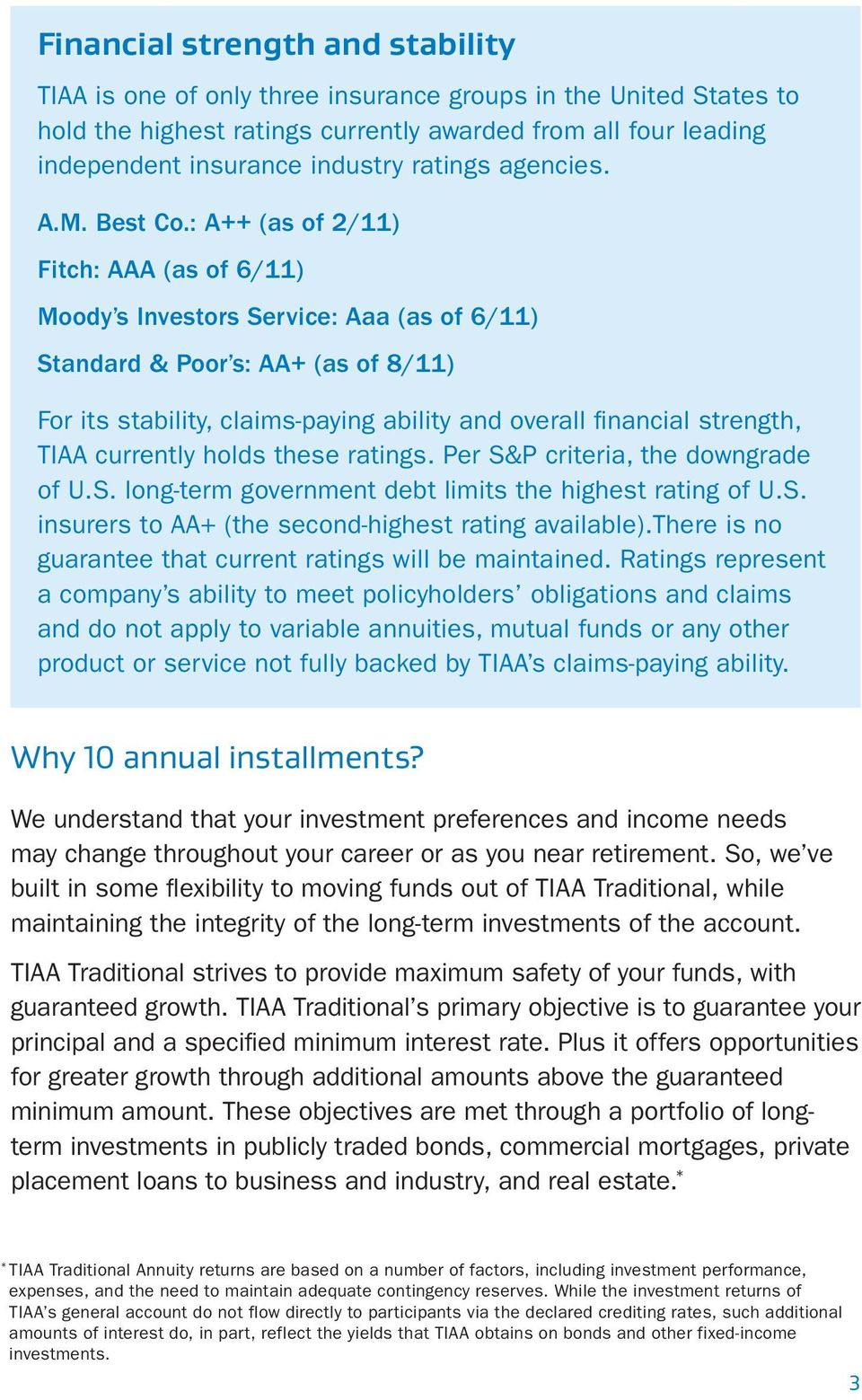 : A++ (as of 2/11) Fitch: AAA (as of 6/11) Moody s Investors Service: Aaa (as of 6/11) Standard & Poor s: AA+ (as of 8/11) For its stability, claims-paying ability and overall financial strength,