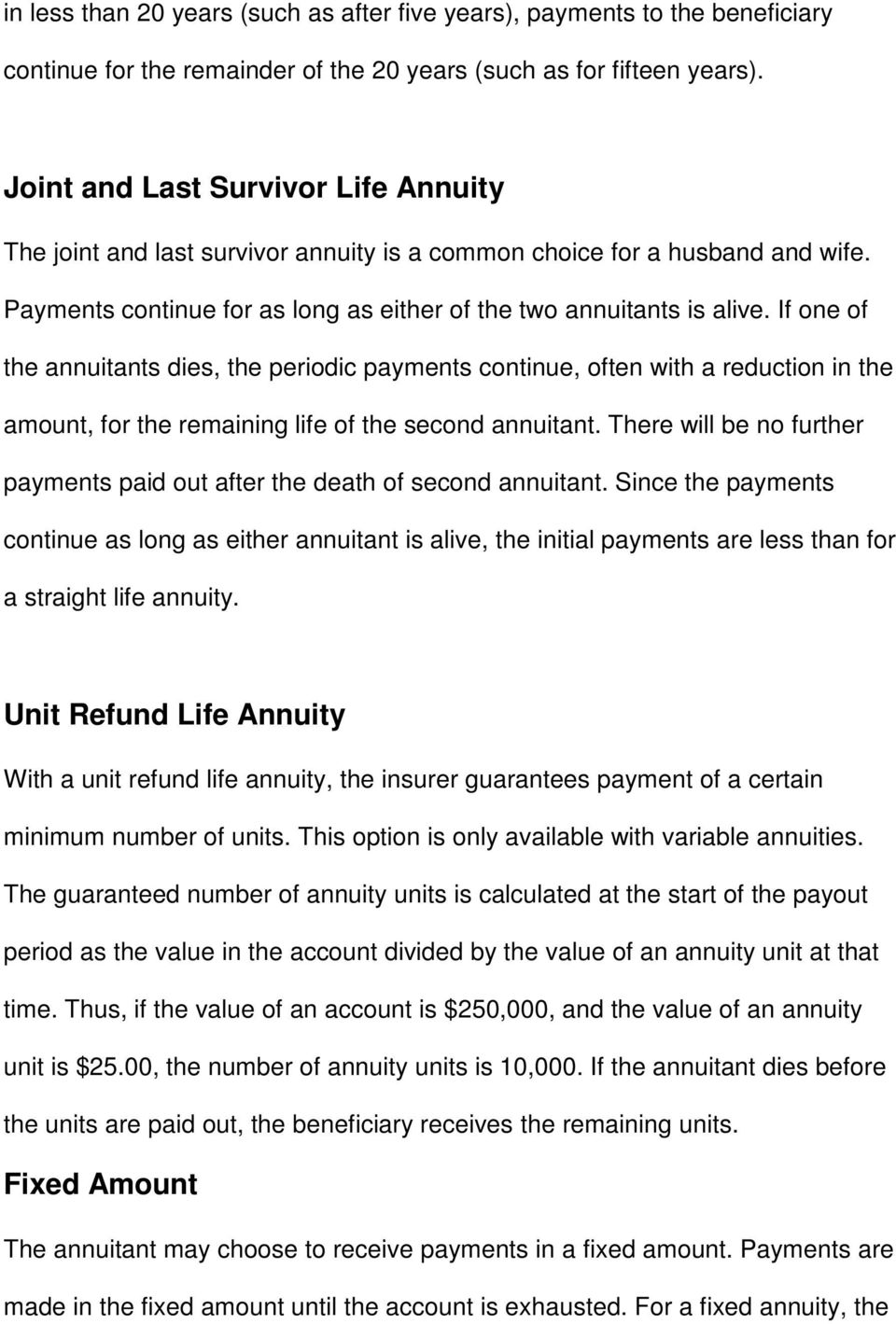If one of the annuitants dies, the periodic payments continue, often with a reduction in the amount, for the remaining life of the second annuitant.