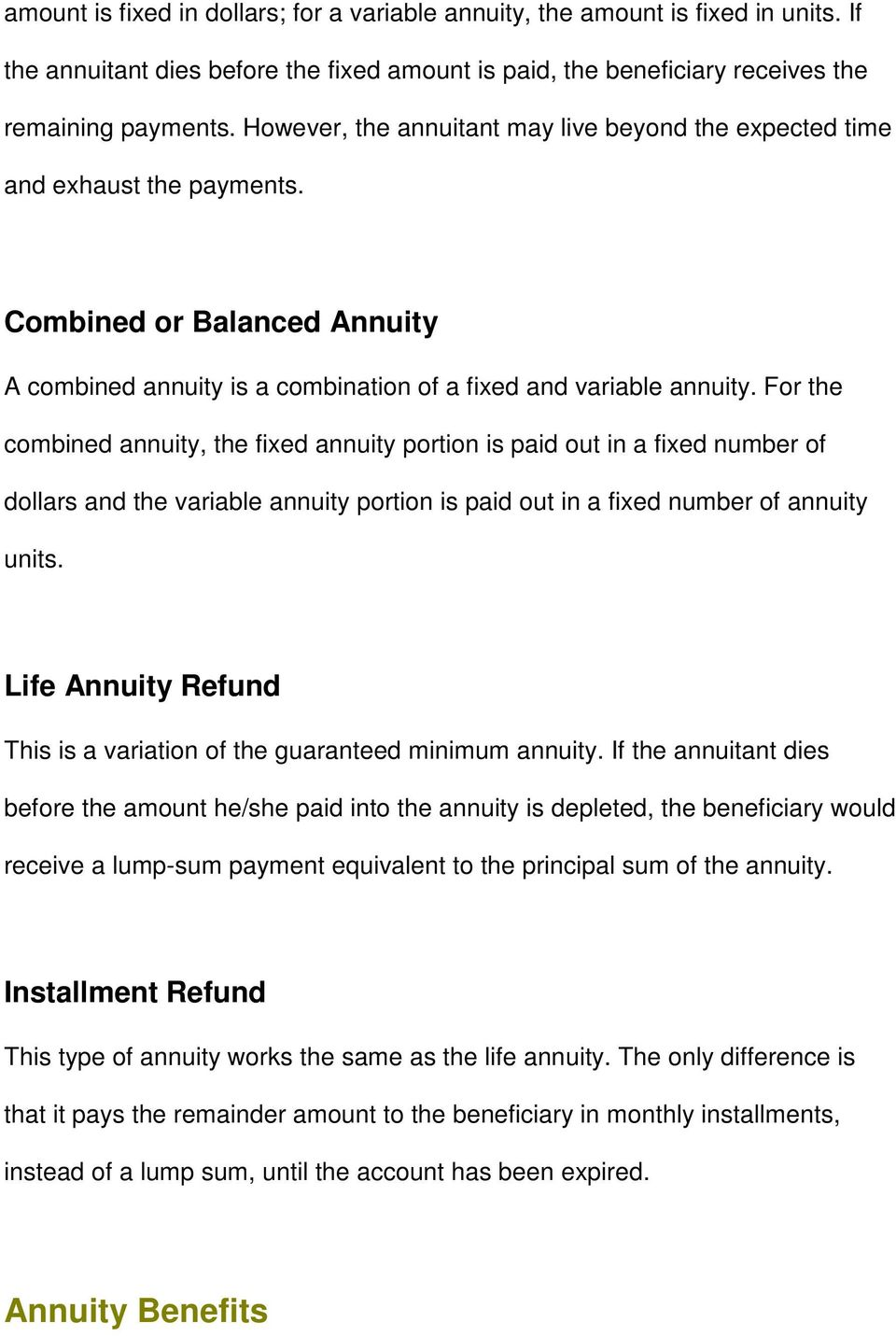 For the combined annuity, the fixed annuity portion is paid out in a fixed number of dollars and the variable annuity portion is paid out in a fixed number of annuity units.