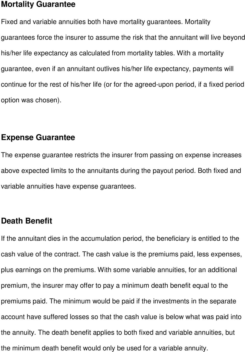 With a mortality guarantee, even if an annuitant outlives his/her life expectancy, payments will continue for the rest of his/her life (or for the agreed-upon period, if a fixed period option was