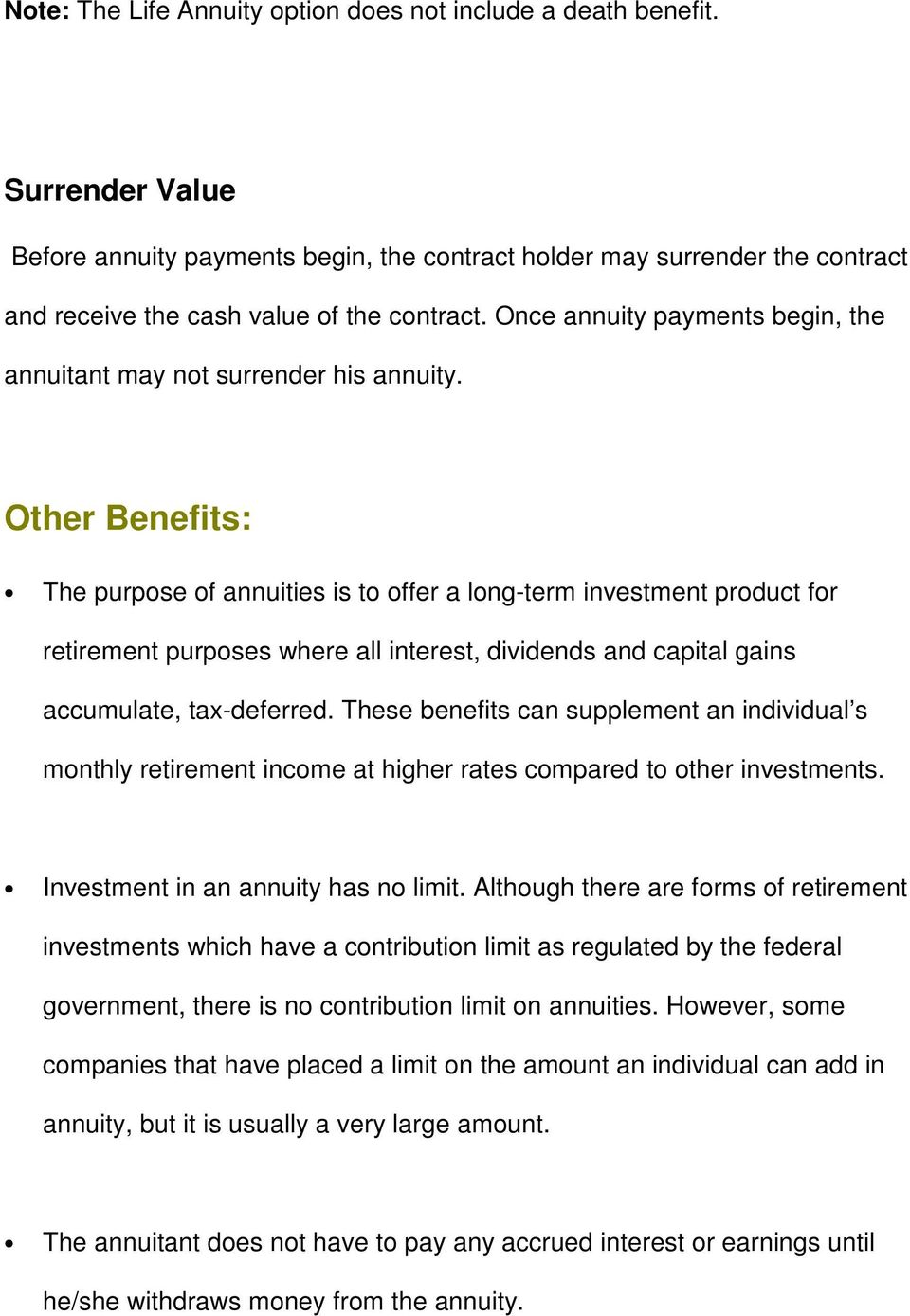 Once annuity payments begin, the annuitant may not surrender his annuity.