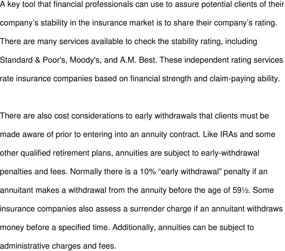 These independent rating services rate insurance companies based on financial strength and claim-paying ability.