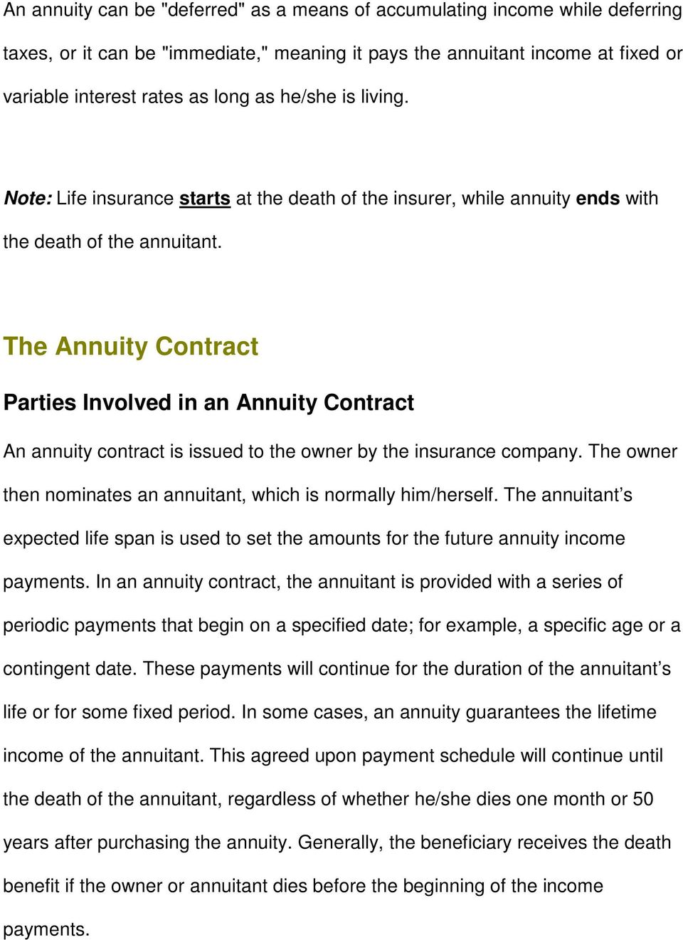 The Annuity Contract Parties Involved in an Annuity Contract An annuity contract is issued to the owner by the insurance company. The owner then nominates an annuitant, which is normally him/herself.