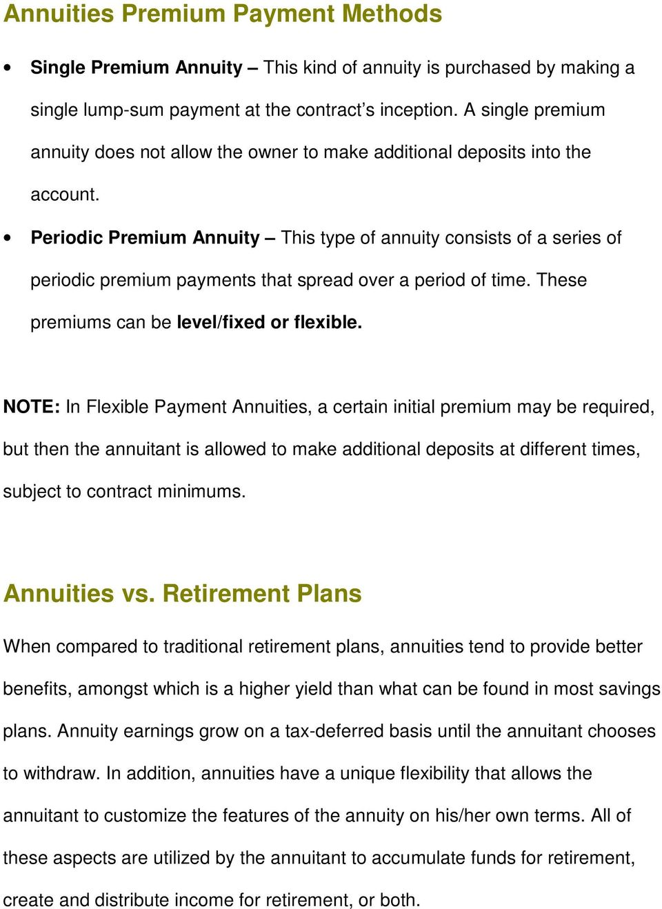 Periodic Premium Annuity This type of annuity consists of a series of periodic premium payments that spread over a period of time. These premiums can be level/fixed or flexible.