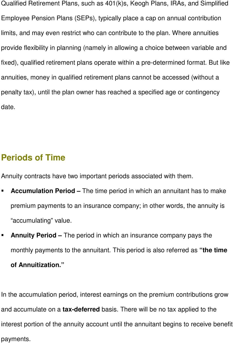 But like annuities, money in qualified retirement plans cannot be accessed (without a penalty tax), until the plan owner has reached a specified age or contingency date.