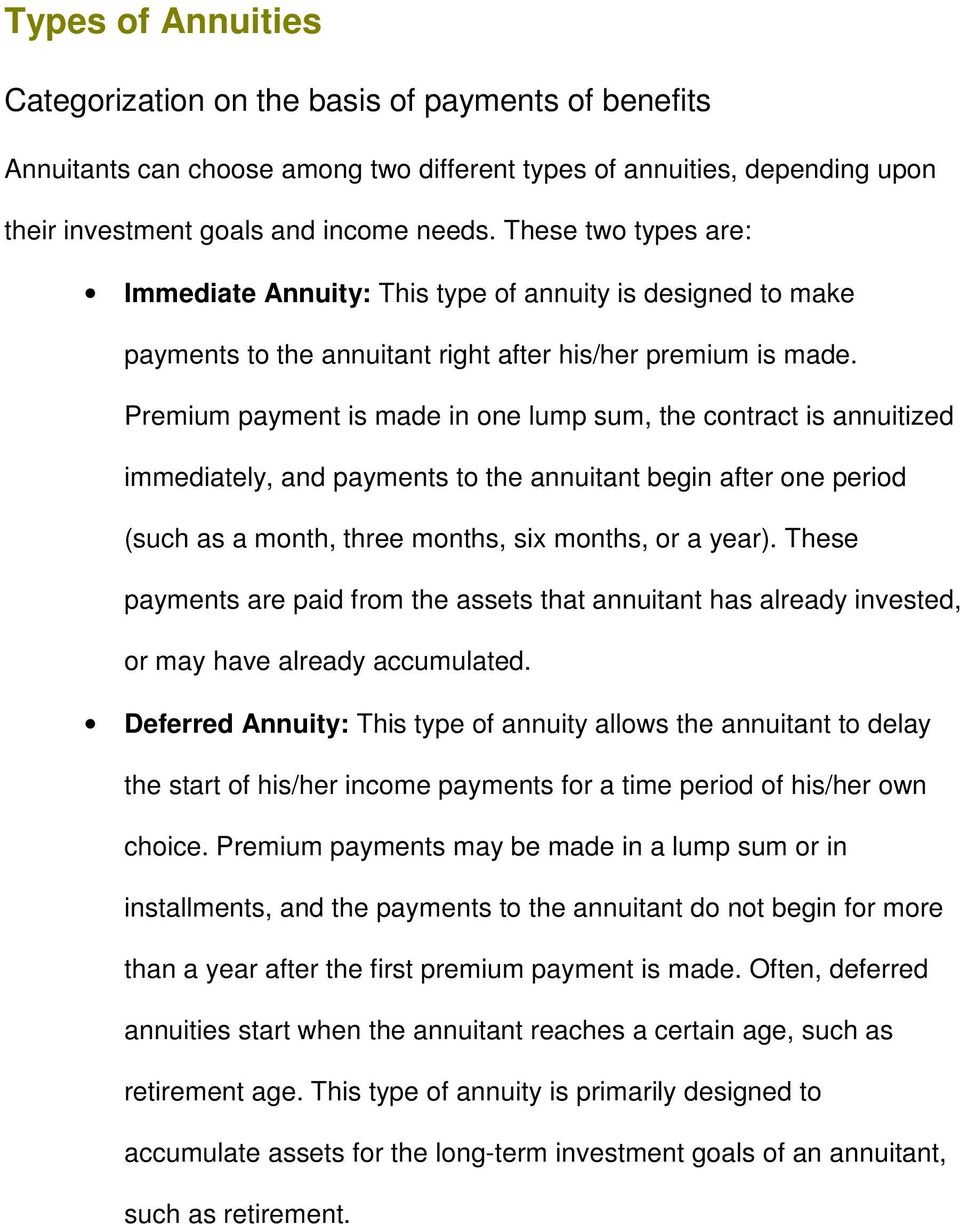 Premium payment is made in one lump sum, the contract is annuitized immediately, and payments to the annuitant begin after one period (such as a month, three months, six months, or a year).