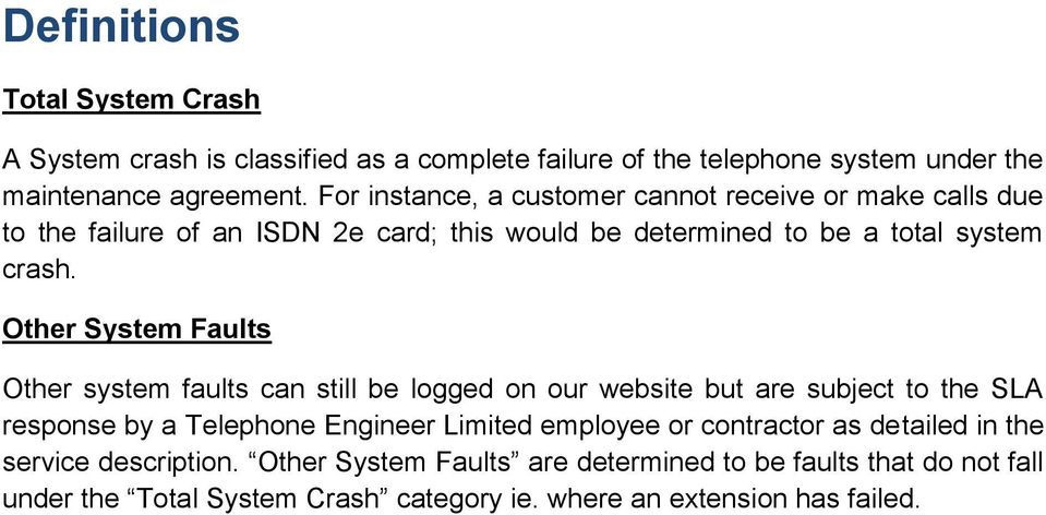 Other System Faults Other system faults can still be logged on our website but are subject to the SLA response by a Telephone Engineer Limited employee or