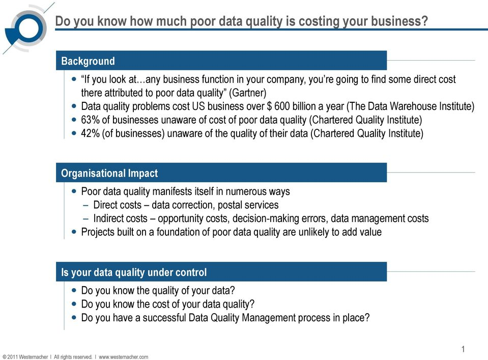 600 billion a year (The Data Warehouse Institute) 63% of businesses unaware of cost of poor data quality (Chartered Quality Institute) 42% (of businesses) unaware of the quality of their data